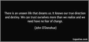 quote-there-is-an-unseen-life-that-dreams-us-it-knows-our-true-direction-and-destiny-we-can-trust-john-o-donohue-294339